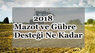 2018 Mazot ve Gübre Desteği Ne Kadar ?