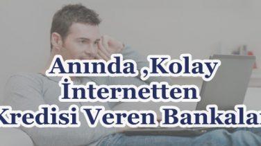 Anında,Kolay İnternetten Kredi Veren Bankalar 2018