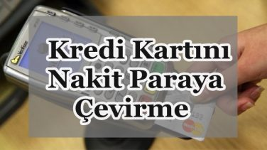 Kredi Kartını Nakit Paraya Çevirme