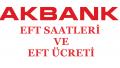 AkBank Eft Saatleri ve Eft Ücreti 2018