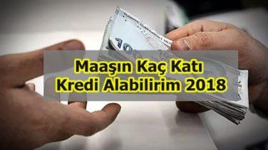 Maaşın Kaç Katı Kredi Alabilirim 2018