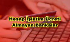 Hesap İşletim Ücreti Almayan Bankalar