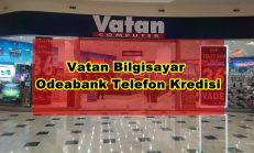 Vatan Bilgisayar Odeabank Telefon Kredisi