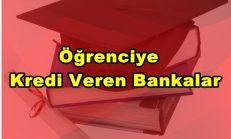 Öğrenciye Kredi Veren Bankalar ( Eğitim Kredisi )