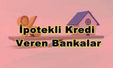 İpotekli İhtiyaç Kredisi Veren Bankalar Hangisi