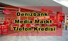 Denizbank Media Markt Kredi İle Taksitli Telefon Alma