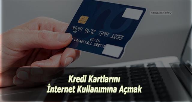 kredi kartlarını internete açmak